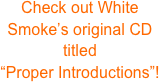 Check out White Smoke's original CD titled 